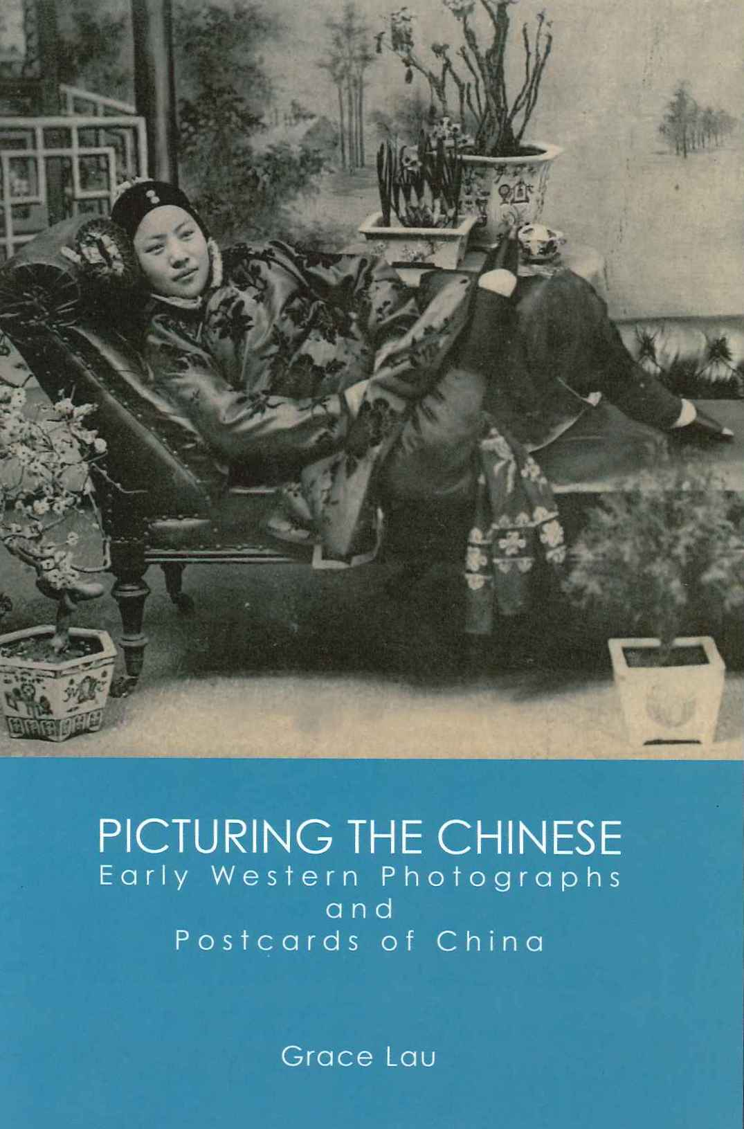 Picturing the Chinese: Early Western Photographs and Postcards of China
